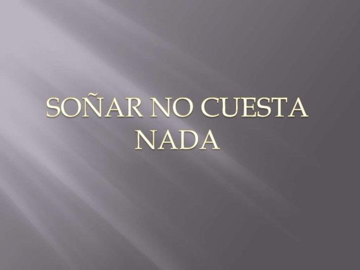 SOÑAR NO CUESTA NADA<br />
