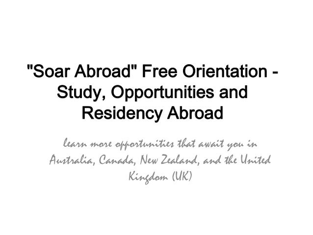 """Soar Abroad"" Free Orientation -   Study, Opportunities and       Residency Abroad    learn more opportunities that await ..."