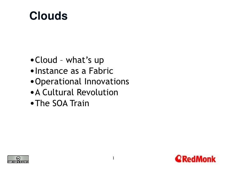 Clouds   •Cloud – what's up •Instance as a Fabric •Operational Innovations •A Cultural Revolution •The SOA Train          ...