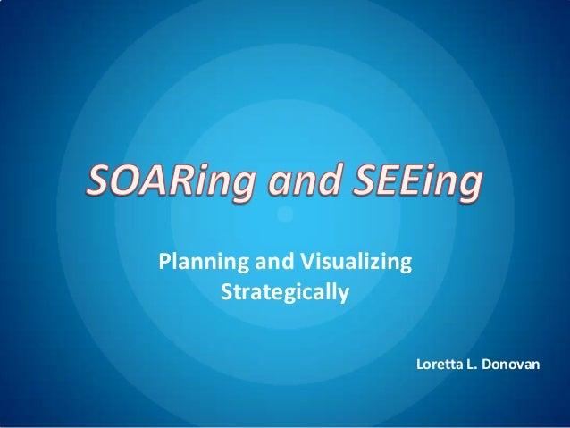 Planning and Visualizing Strategically Loretta L. Donovan