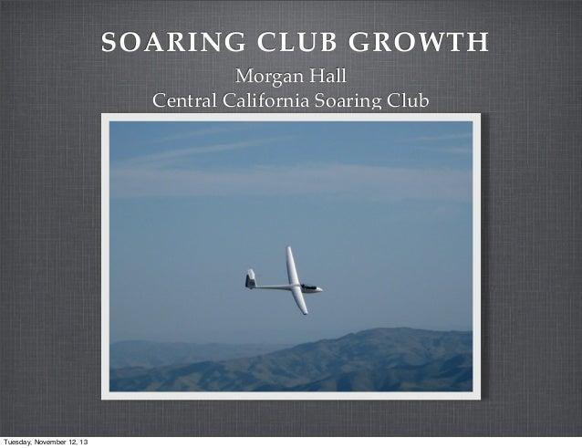 SOARING CLUB GROWTH Morgan Hall Central California Soaring Club  Tuesday, November 12, 13