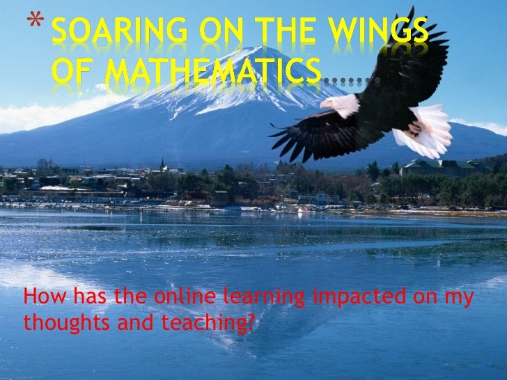 How has the online learning impacted on my thoughts and teaching?