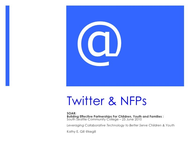 Twitter & NFPs SOAR:  Building Effective Partnerships For Children, Youth and Families :  South Seattle Community College ...