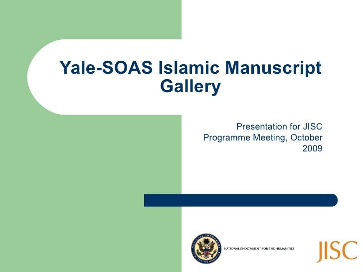 Yale-SOAS Islamic Manuscript Gallery Presentation for JISC Programme Meeting, October 2009