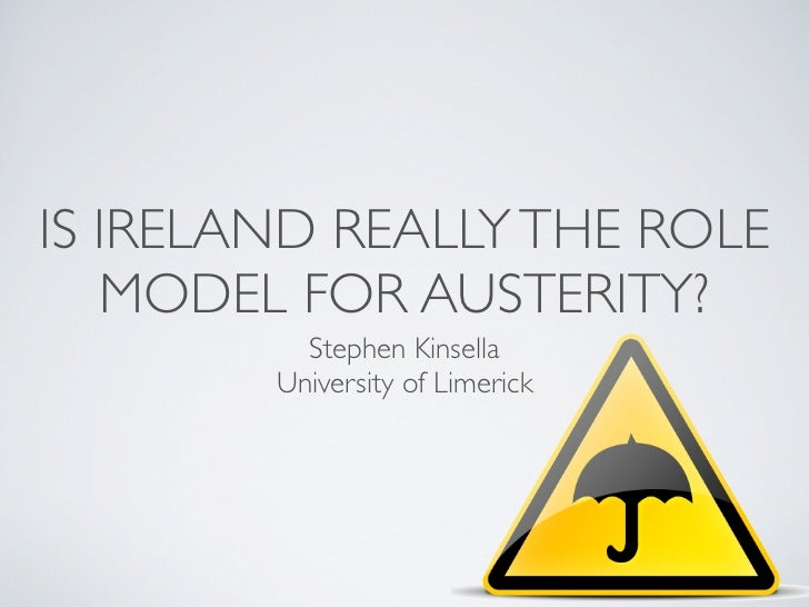 IS IRELAND REALLY THE ROLE   MODEL FOR AUSTERITY?          Stephen Kinsella        University of Limerick