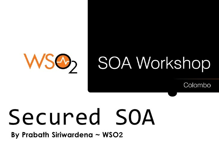 Secured SOA By Prabath Siriwardena ~ WSO2