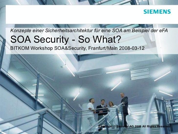 Konzepte einer Sicherheitsarchitektur für eine SOA am Beispiel der eFA SOA Security - So What? BITKOM Workshop SOA&Securit...