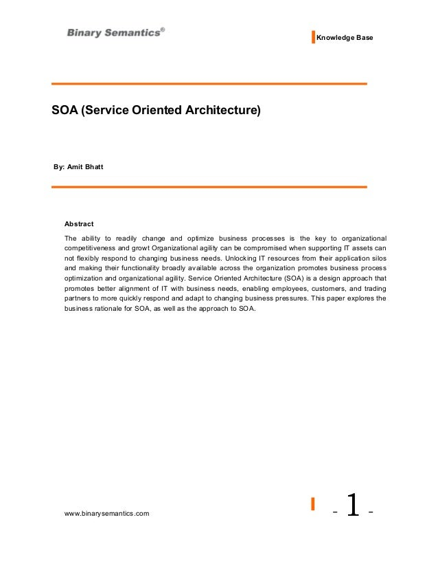 Knowledge BaseSOA (Service Oriented Architecture)By: Amit Bhatt   Abstract   The ability to readily change and optimize bu...
