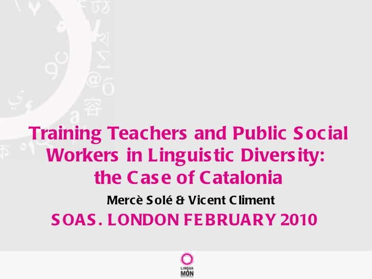 Training Teachers and Public Social Workers in Linguistic Diversity:  the Case of Catalonia   Mercè Solé & Vicent Climent ...