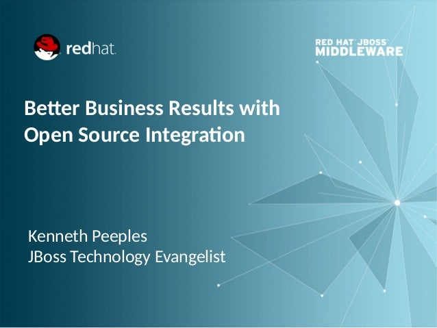 Better Business Results with Open Source Integration  Kenneth Peeples JBoss Technology Evangelist