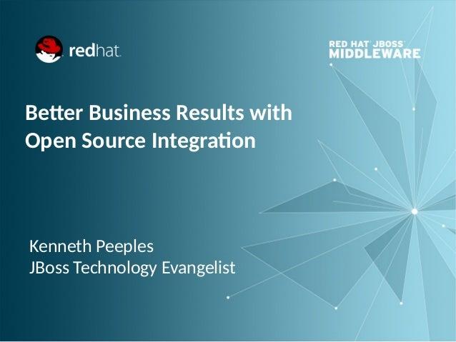 Better Business Results with Open Source Integration  Kenneth Peeples JBoss Technology Evangelist