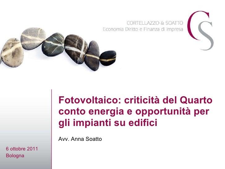 Fotovoltaico: criticità del Quarto conto energia e opportunità per gli impianti su edifici 6 ottobre 2011 Bologna Avv. Ann...