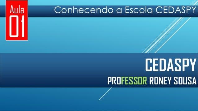 Aula  01  Conhecendo a Escola CEDASPY  CEDASPY PROFESSOR RONEY SOUSA