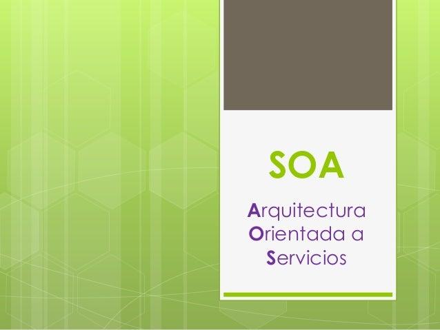 SOA Arquitectura Orientada a Servicios