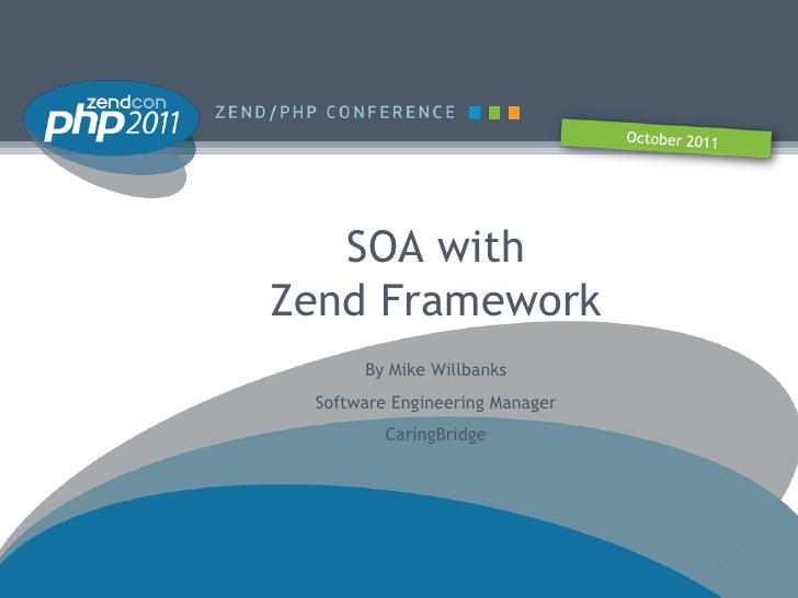 SOA withZend Framework      By Mike Willbanks Software Engineering Manager         CaringBridge