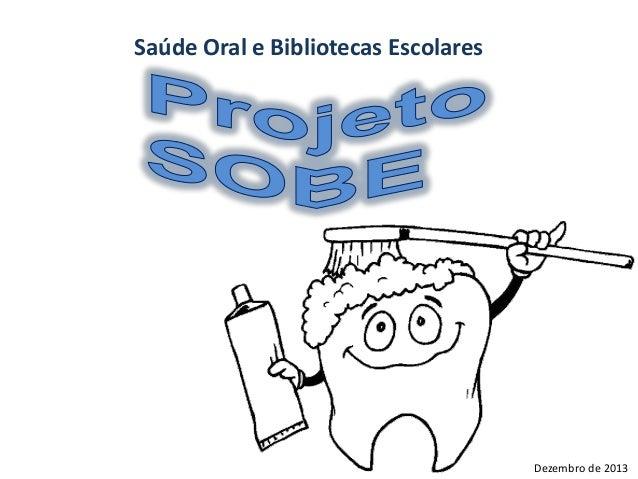 Saúde Oral e Bibliotecas Escolares  Dezembro de 2013