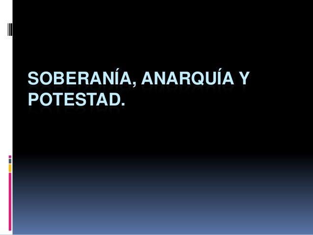 SOBERANÍA, ANARQUÍA YPOTESTAD.