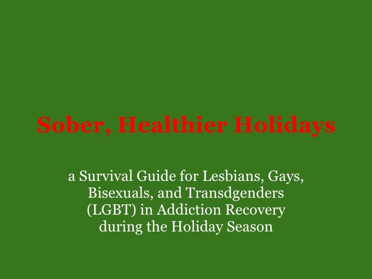 Sober, Healthier Holidays a Survival Guide for Lesbians, Gays, Bisexuals, and Transdgenders (LGBT) in Addiction Recovery d...