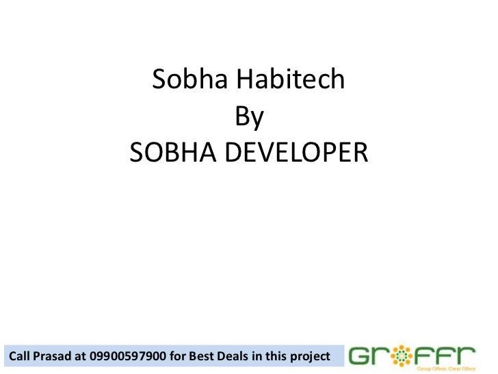 Sobha Habitech                            By                     SOBHA DEVELOPERCall Prasad at 09900597900 for Best Deals ...