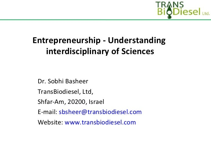 Entrepreneurship - Understanding  interdisciplinary of Sciences Dr. Sobhi Basheer TransBiodiesel, Ltd, Shfar-Am, 20200, Is...
