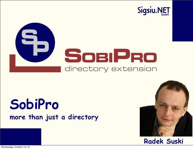 SobiPro  more than just a directory Radek Suski Wednesday, October 16, 13