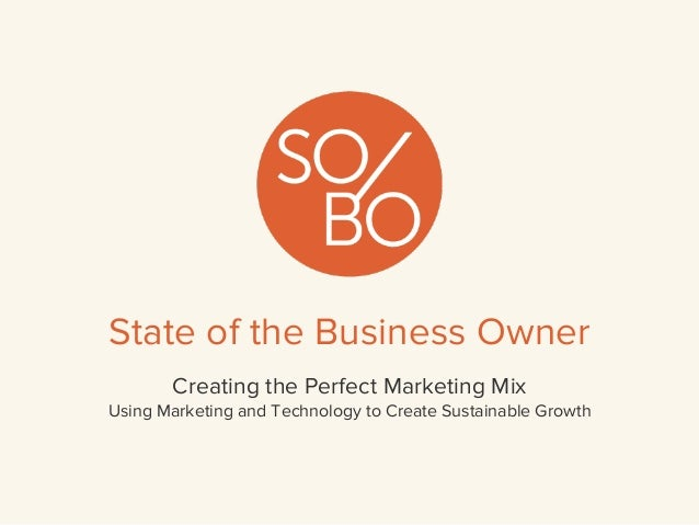 State of the Business Owner Creating the Perfect Marketing Mix Using Marketing and Technology to Create Sustainable Growth