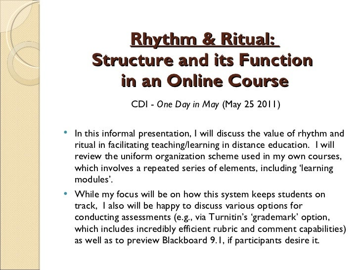 Rhythm & Ritual:  Structure and its Function  in an Online Course <ul><li>CDI -  One Day in May  (May 25 2011) </li></ul><...