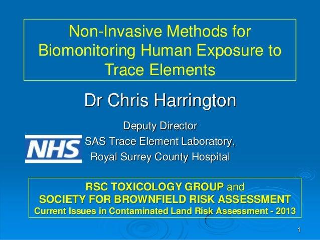 Non-Invasive Methods for Biomonitoring Human Exposure to Trace Elements  Dr Chris Harrington Deputy Director SAS Trace Ele...