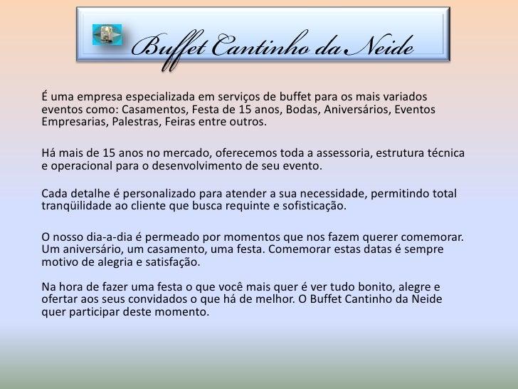 É uma empresa especializada em serviços de buffet para os mais variadoseventos como: Casamentos, Festa de 15 anos, Bodas, ...