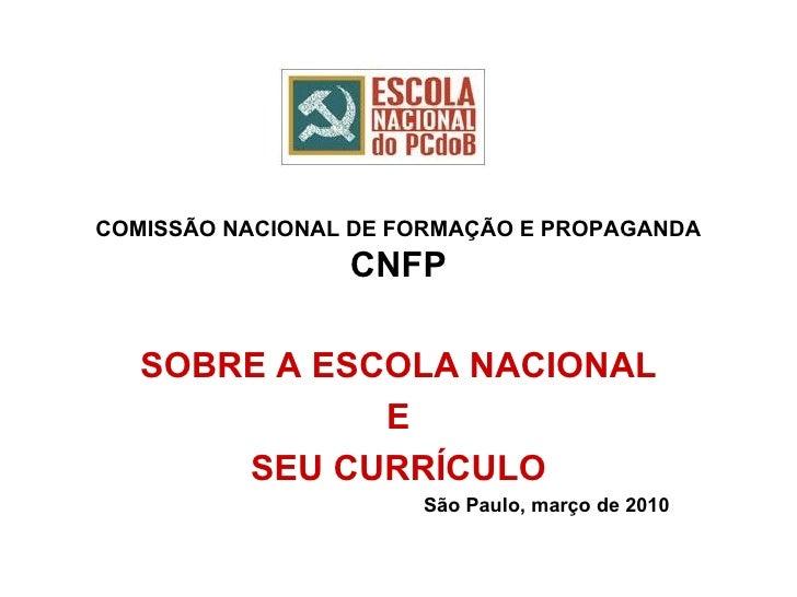 COMISSÃO NACIONAL DE FORMAÇÃO E PROPAGANDA CNFP SOBRE A ESCOLA NACIONAL E SEU CURRÍCULO São Paulo, março de 2010