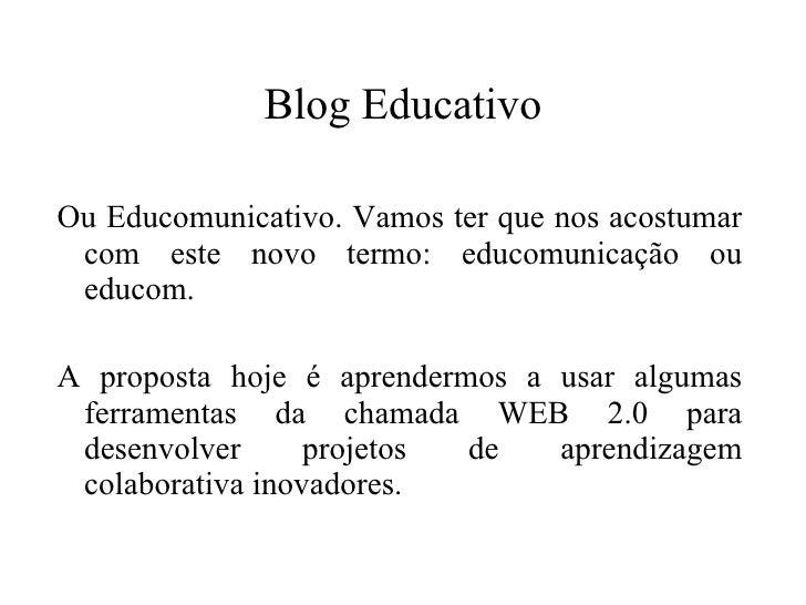 Blog Educativo Ou Educomunicativo. Vamos ter que nos acostumar com este novo termo: educomunicação ou educom. A proposta h...