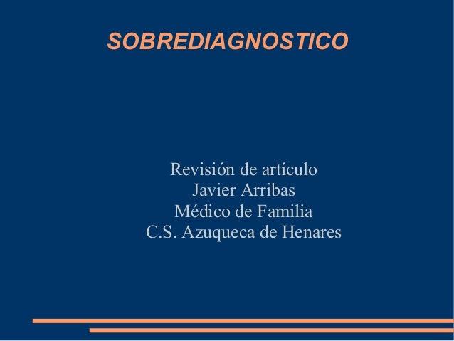 SOBREDIAGNOSTICO  Revisión de artículo Javier Arribas Médico de Familia C.S. Azuqueca de Henares