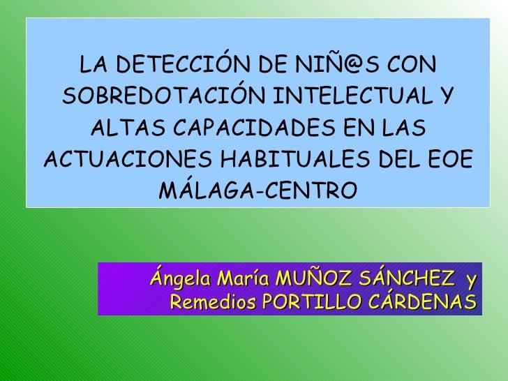 LA DETECCIÓN DE NIÑ@S CON SOBREDOTACIÓN INTELECTUAL Y ALTAS CAPACIDADES EN LAS ACTUACIONES HABITUALES DEL EOE MÁLAGA-CENTR...