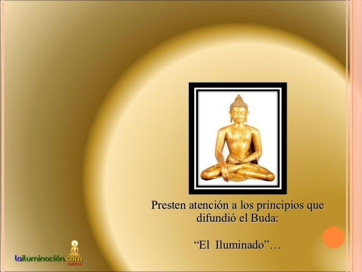 """Presten atención a los principios que difundió el Buda: """" El  Iluminado""""…"""