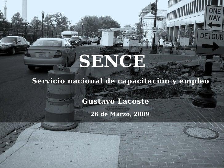 SENCEServicio nacional de capacitación y empleo           Gustavo Lacoste             26 de Marzo, 2009