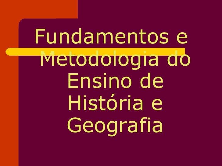 <ul><li>Fundamentos e Metodologia do Ensino de História e Geografia </li></ul>