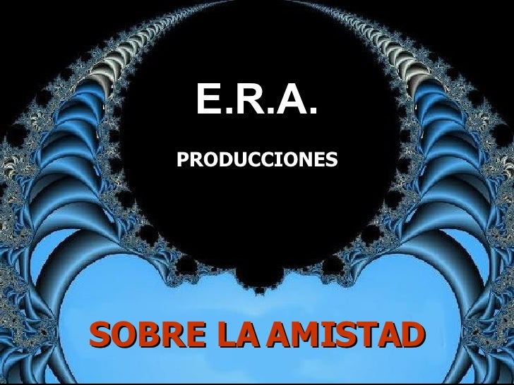 E.R.A. PRODUCCIONES SOBRE LA AMISTAD