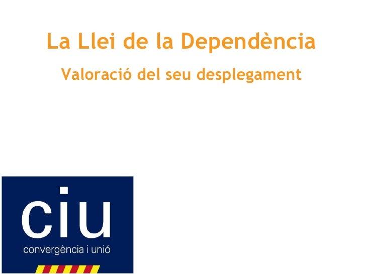 La Llei de la Dependència Valoració del seu desplegament