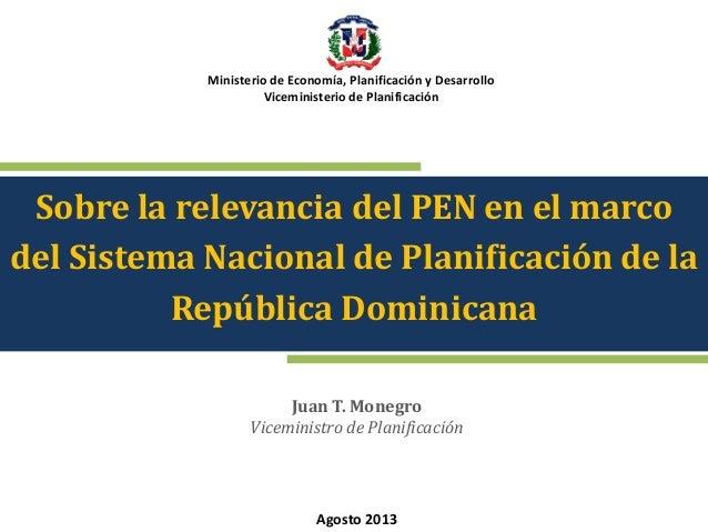 Ministerio de Economía, Planificación y Desarrollo Viceministerio de Planificación  Sobre la relevancia del PEN en el marc...