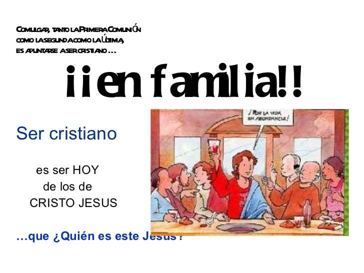 Comulgar, tanto la Primera Comunión  como la segunda como la última,  es apuntarse a ser cristiano … <ul><li>Ser cristiano...