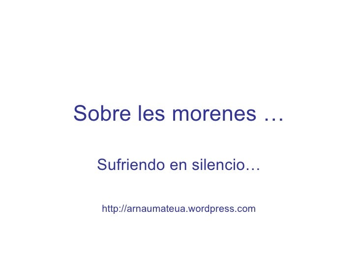 Sobre les morenes …  Sufriendo en silencio…  http://arnaumateua.wordpress.com