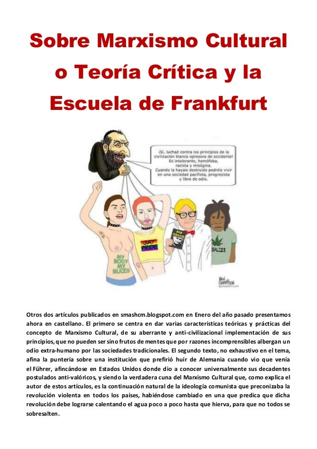 Sobre Marxismo Cultural o Teoría Crítica y la Escuela de Frankfurt Otros dos artículos publicados en smashcm.blogspot.com ...