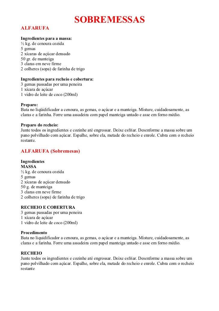SOBREMESSASALFARUFAIngredientes para a massa:½ kg. de cenoura cozida5 gemas2 xícaras de açúcar densado50 gr. de manteiga3 ...