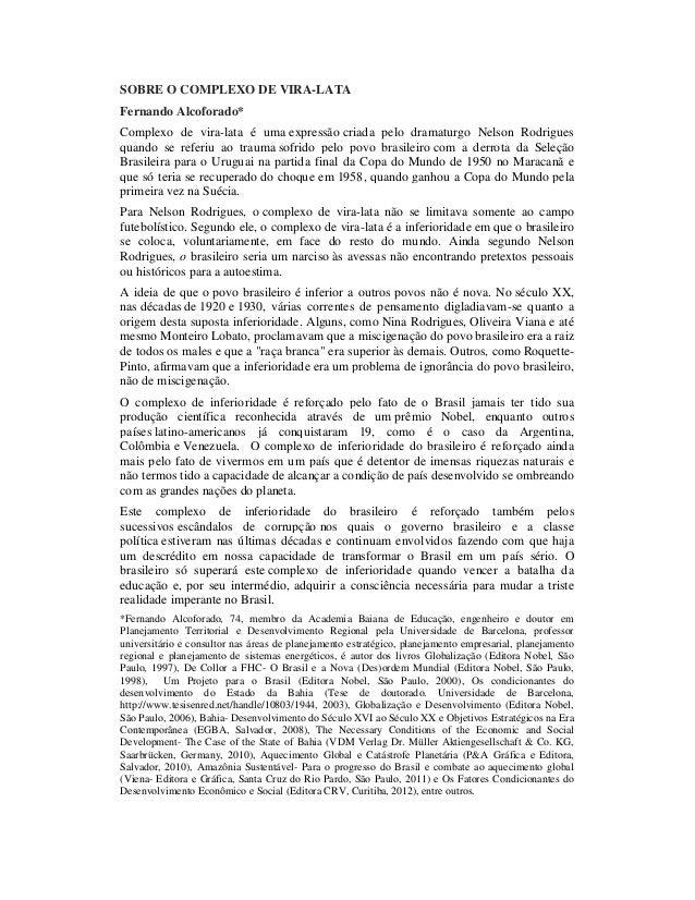 SOBRE O COMPLEXO DE VIRA-LATA Fernando Alcoforado* Complexo de vira-lata é uma expressão criada pelo dramaturgo Nelson Rod...