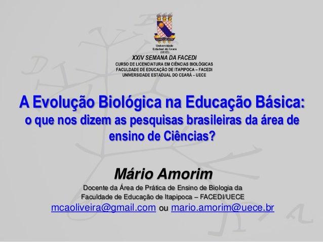 A Evolução Biológica na Educação Básica: o que nos dizem as pesquisas brasileiras da área de ensino de Ciências?  Mário Am...