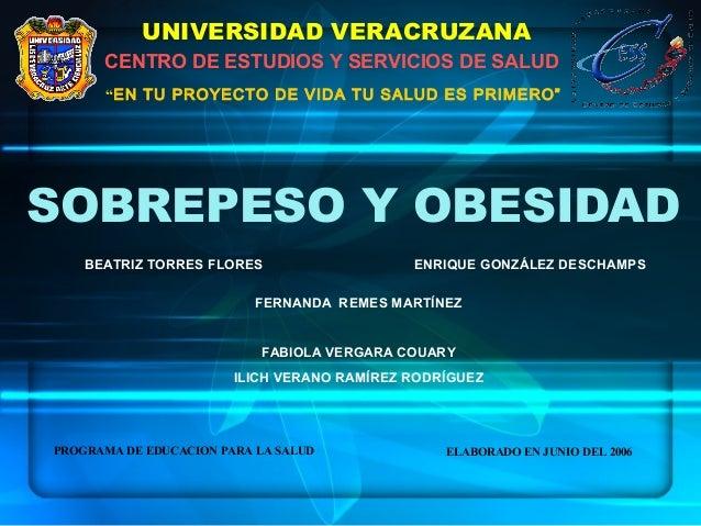 """UNIVERSIDAD VERACRUZANA CENTRO DE ESTUDIOS Y SERVICIOS DE SALUD """"EN TU PROYECTO DE VIDA TU SALUD ES PRIMERO""""  SOBREPESO Y ..."""