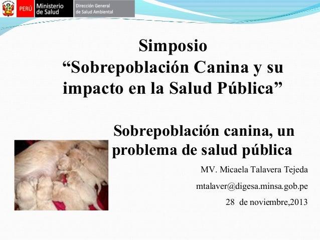 """Simposio """"Sobrepoblación Canina y su impacto en la Salud Pública"""" Sobrepoblación canina, un problema de salud pública MV. ..."""