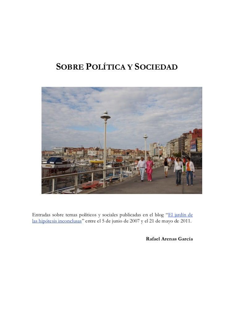 """SOBRE POLÍTICA Y SOCIEDADEntradas sobre temas políticos y sociales publicadas en el blog """"El jardín delas hipótesis inconc..."""