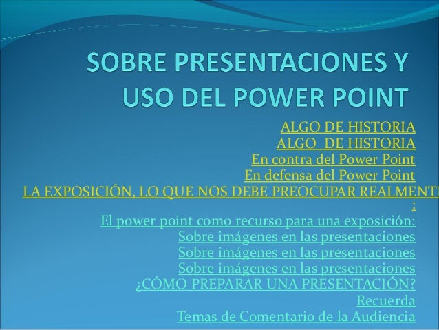 ALGO DE HISTORIA ALGO DE HISTORIA En contra del Power Point En defensa del Power Point LA EXPOSICIÓN, LO QUE NOS DEBE PREO...