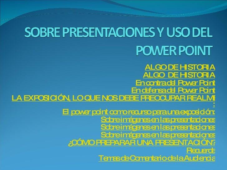 ALGO DE HISTORIA ALGO  DE HISTORIA En contra del  Power   Point En defensa del  Power   Point LA EXPOSICIÓN, LO QUE NOS DE...